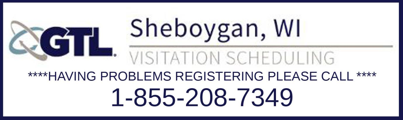 Click here for GTL Sheboygan visitation scheduling. Having problems registering? Please call 1-855-208-7349